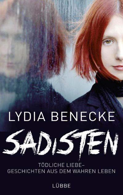 Das aktuelle Buch von Lydia Benecke: Sadisten:Tödliche Liebe - Geschichten aus dem wahren Leben (Bastei Lübbe)
