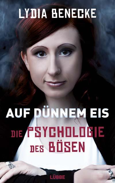 Lydia Benecke - Auf dünnem Eis: Die Psychologie des Bösen (Bastei Lübbe)